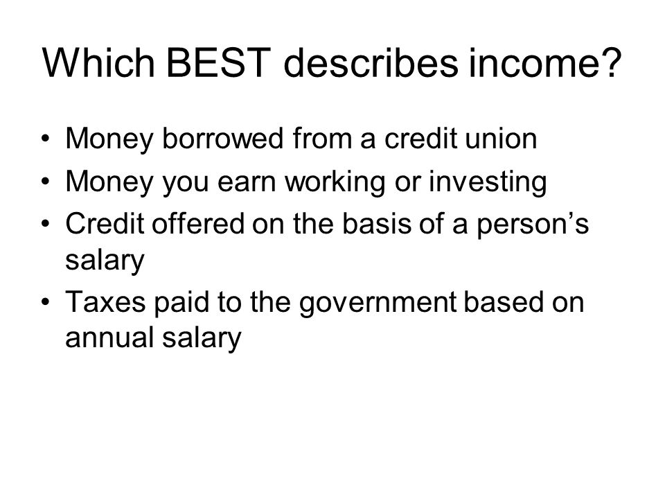 Which BEST describes income