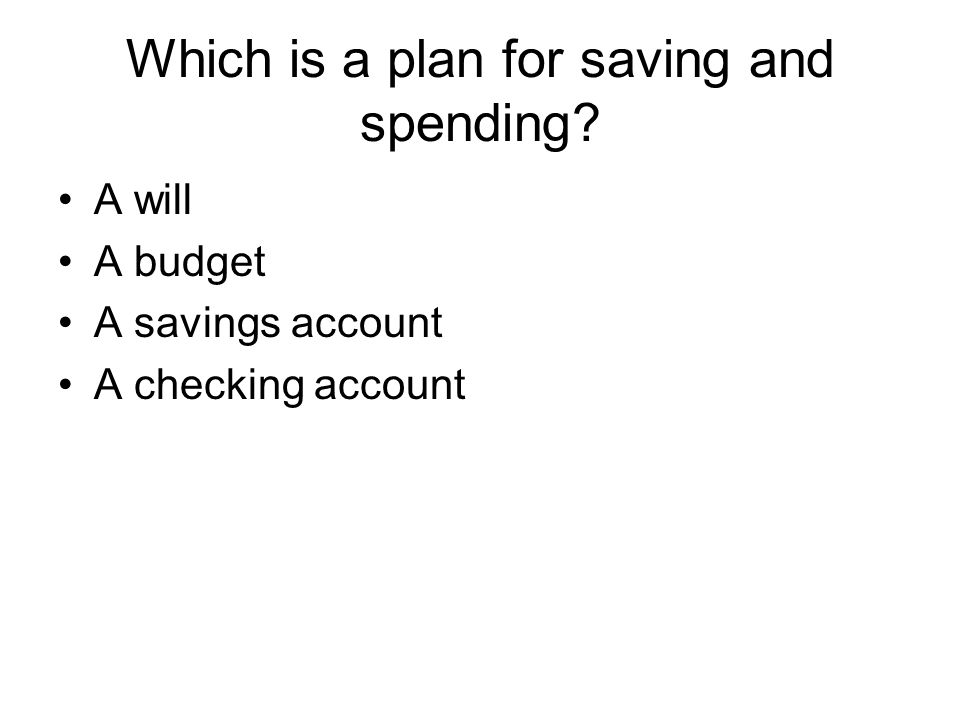 Which is a plan for saving and spending