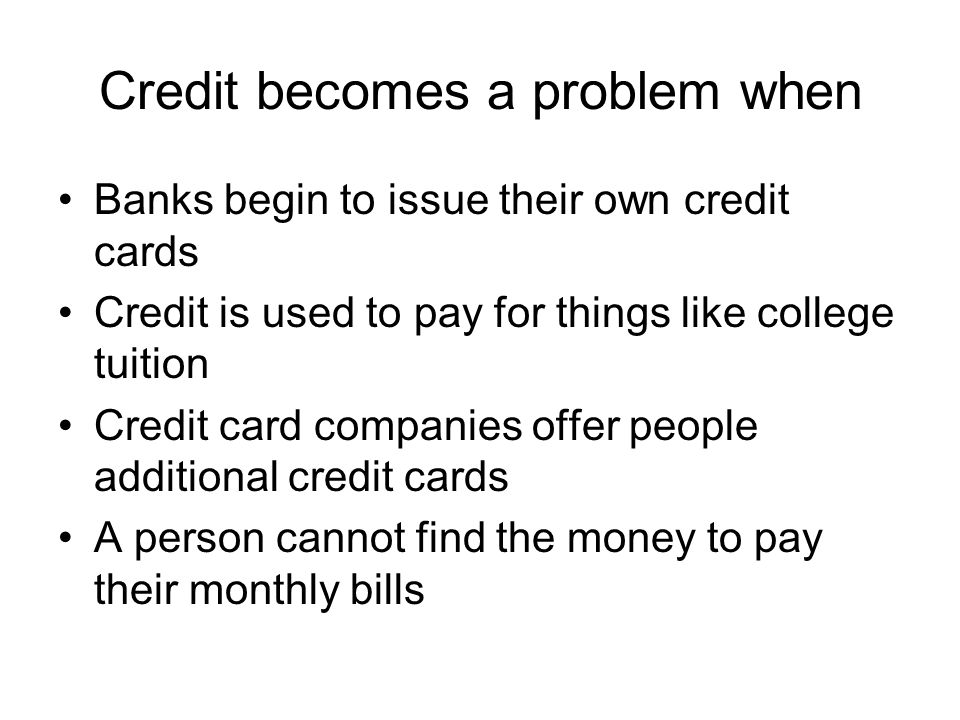 Credit becomes a problem when