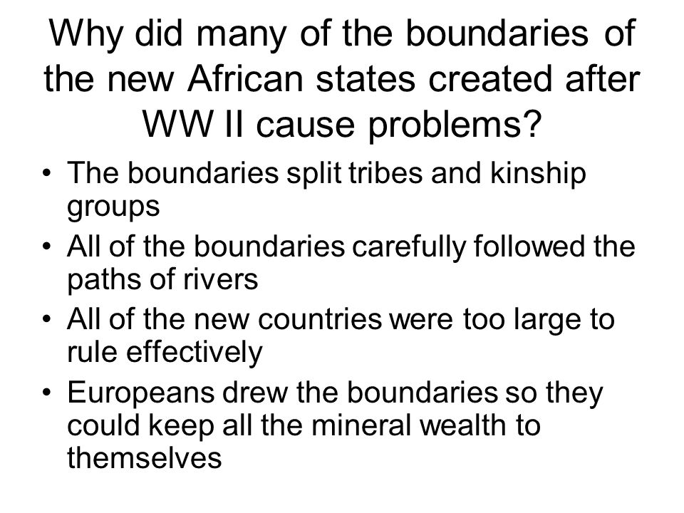 Why did many of the boundaries of the new African states created after WW II cause problems