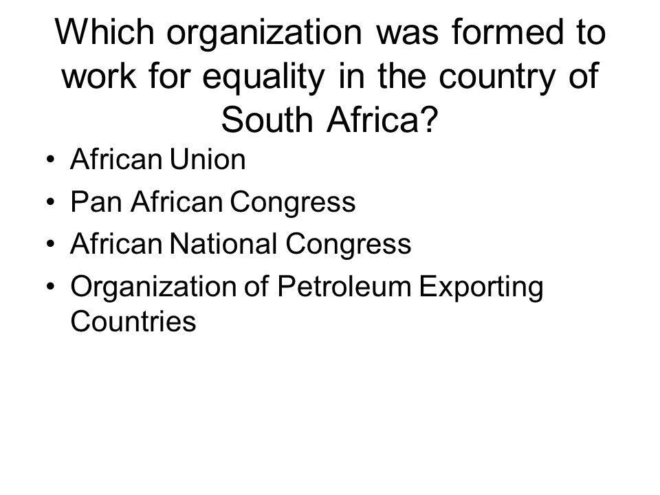 Which organization was formed to work for equality in the country of South Africa