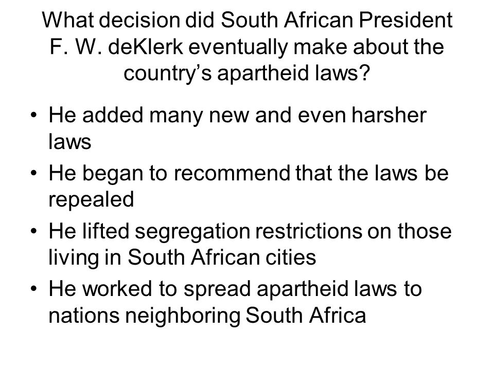 What decision did South African President F. W