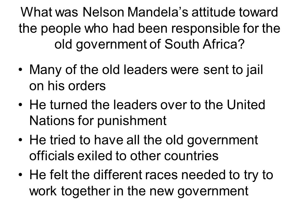 What was Nelson Mandela's attitude toward the people who had been responsible for the old government of South Africa