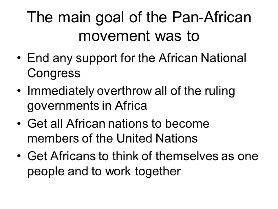 The main goal of the Pan-African movement was to