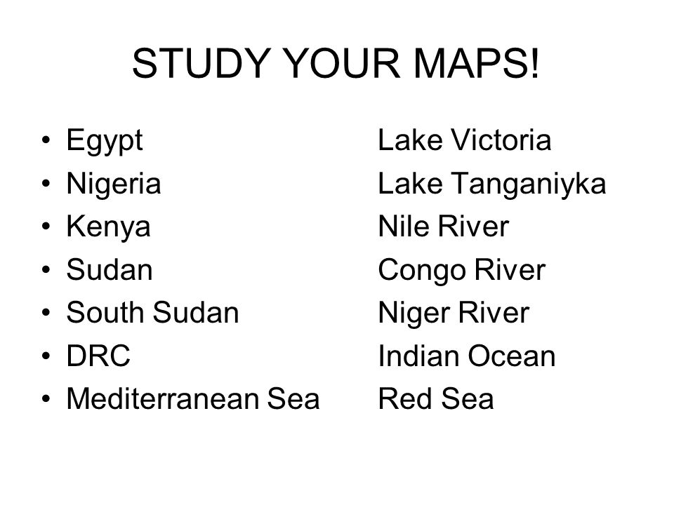 STUDY YOUR MAPS! Egypt Lake Victoria Nigeria Lake Tanganiyka