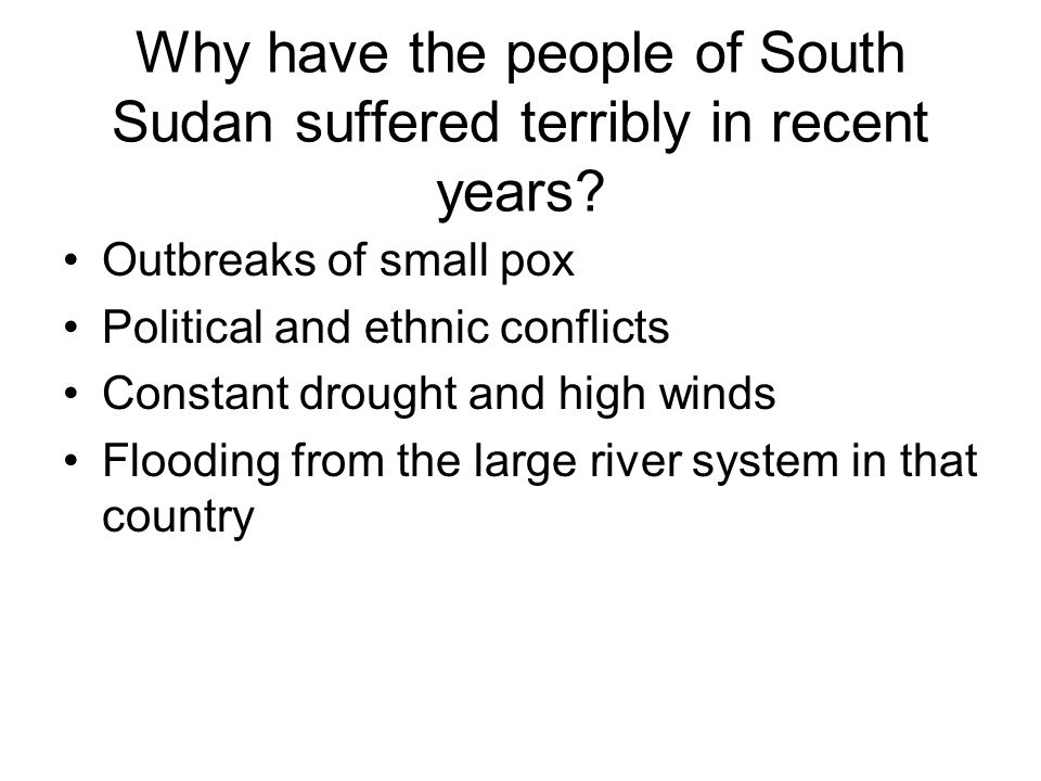Why have the people of South Sudan suffered terribly in recent years