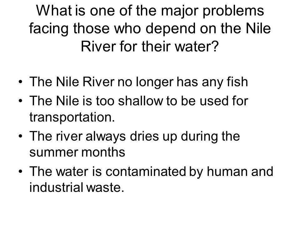 What is one of the major problems facing those who depend on the Nile River for their water