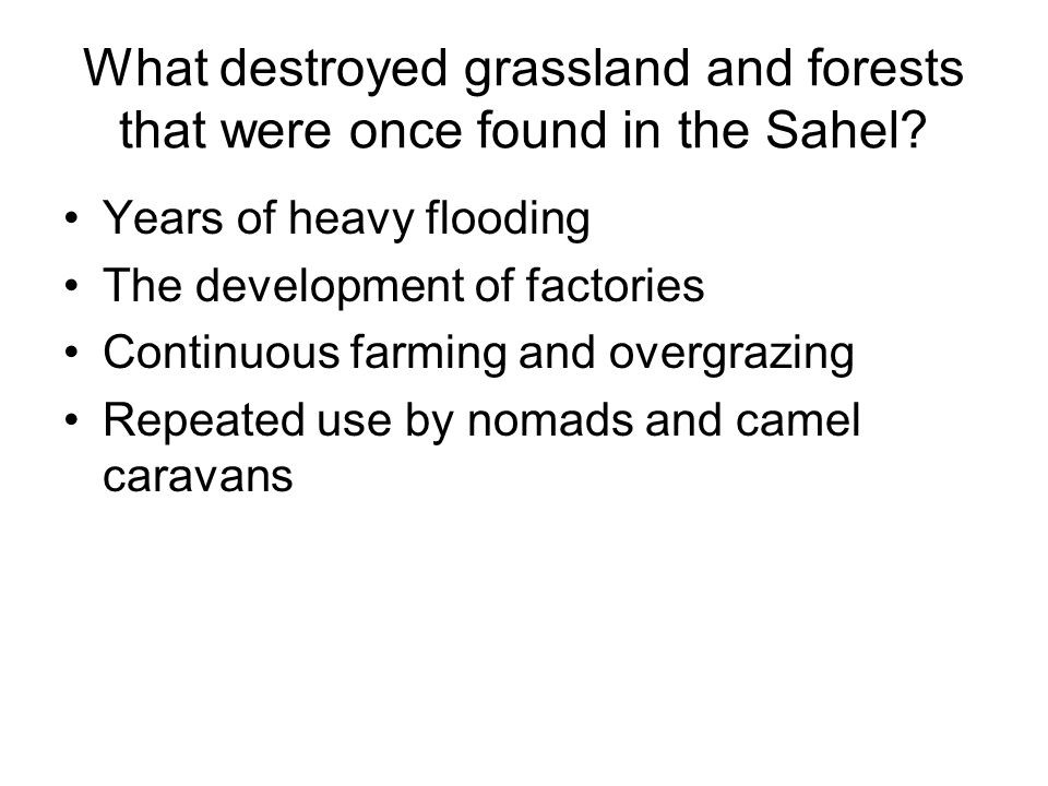 What destroyed grassland and forests that were once found in the Sahel