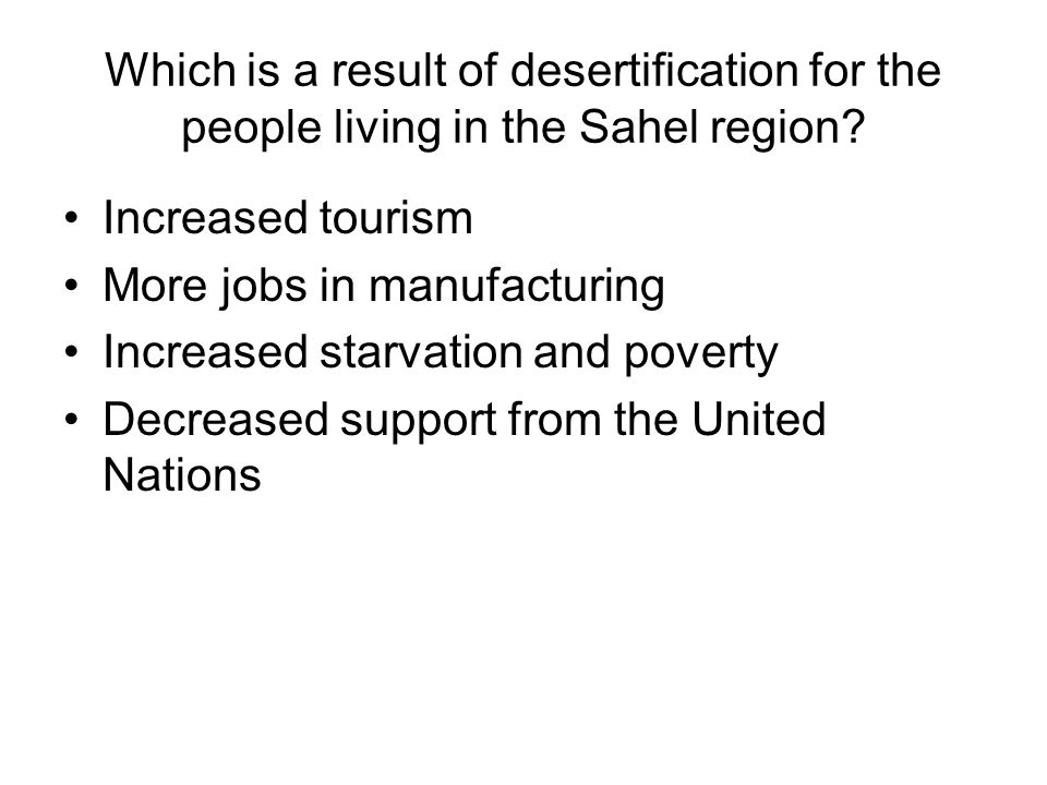 Which is a result of desertification for the people living in the Sahel region