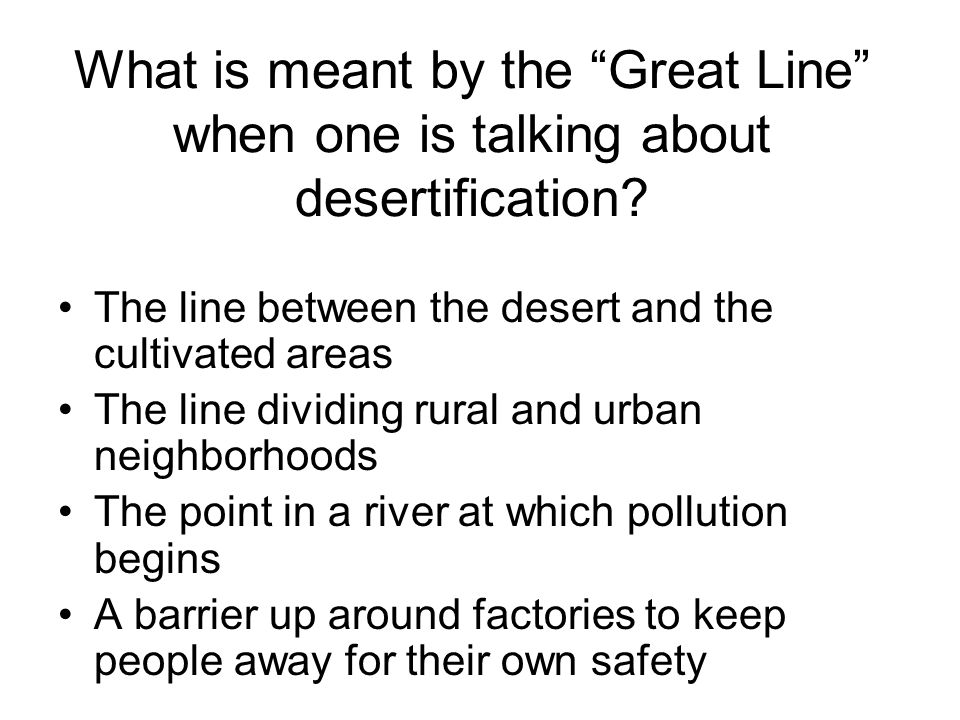 What is meant by the Great Line when one is talking about desertification