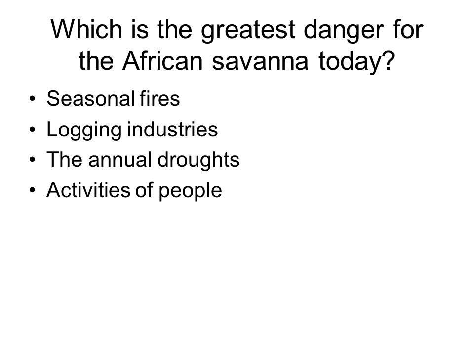 Which is the greatest danger for the African savanna today