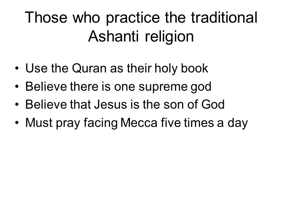 Those who practice the traditional Ashanti religion