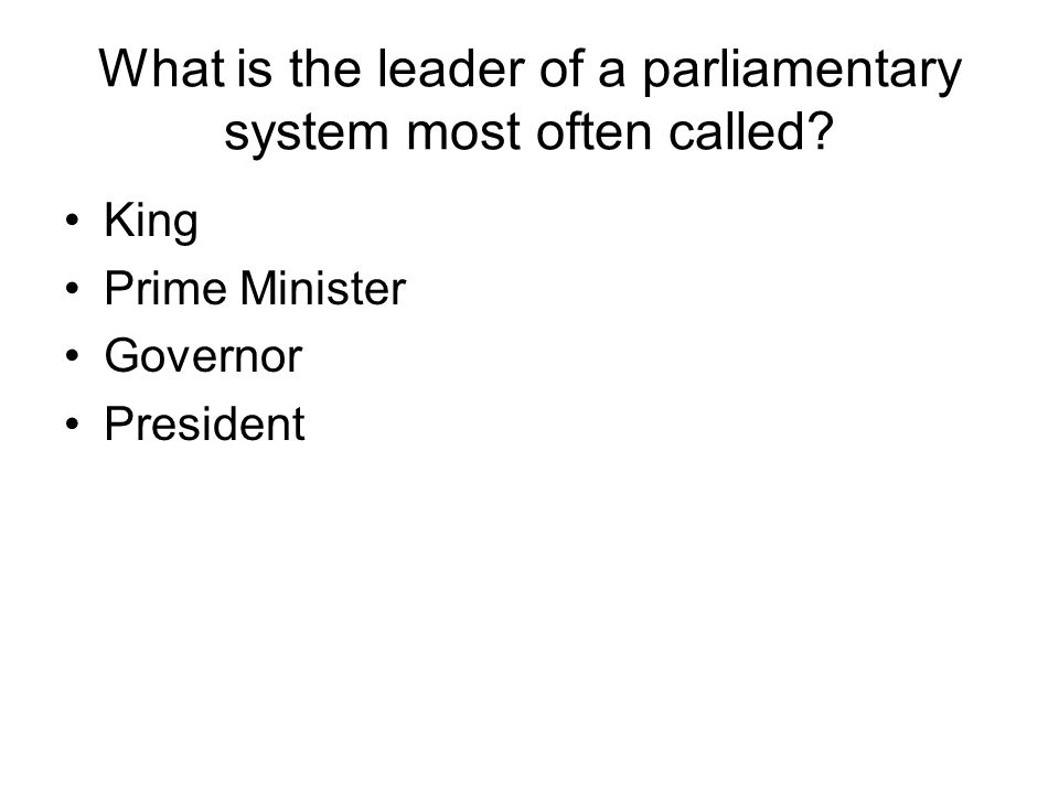 What is the leader of a parliamentary system most often called