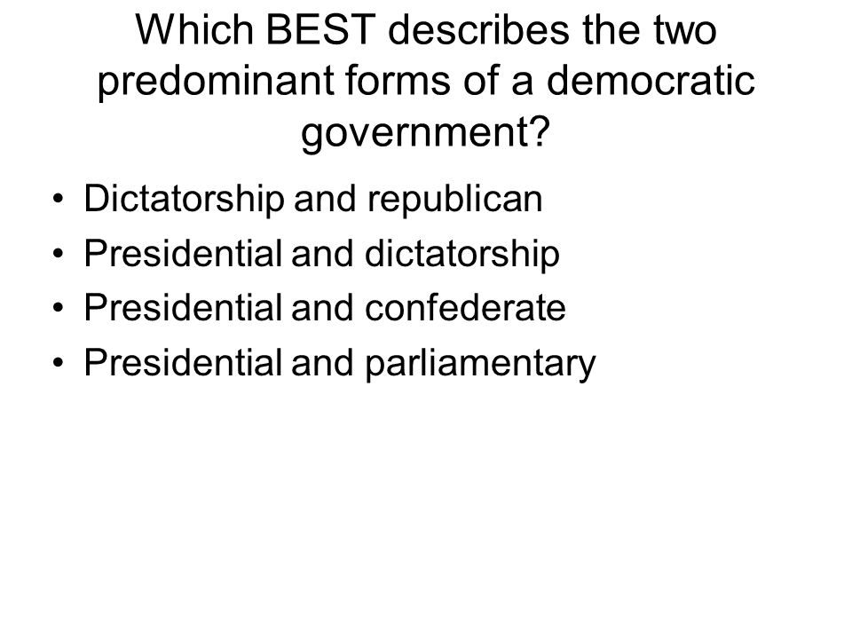 Which BEST describes the two predominant forms of a democratic government