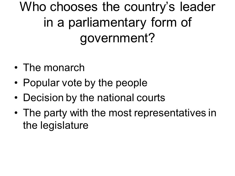 Who chooses the country's leader in a parliamentary form of government