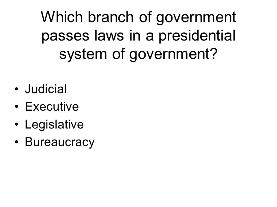 Which branch of government passes laws in a presidential system of government