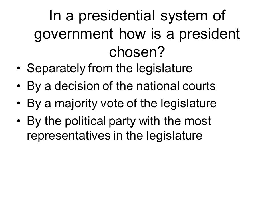 In a presidential system of government how is a president chosen