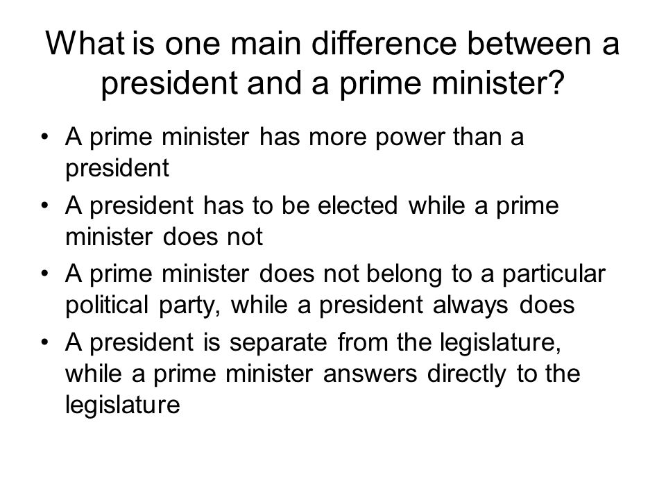 What is one main difference between a president and a prime minister