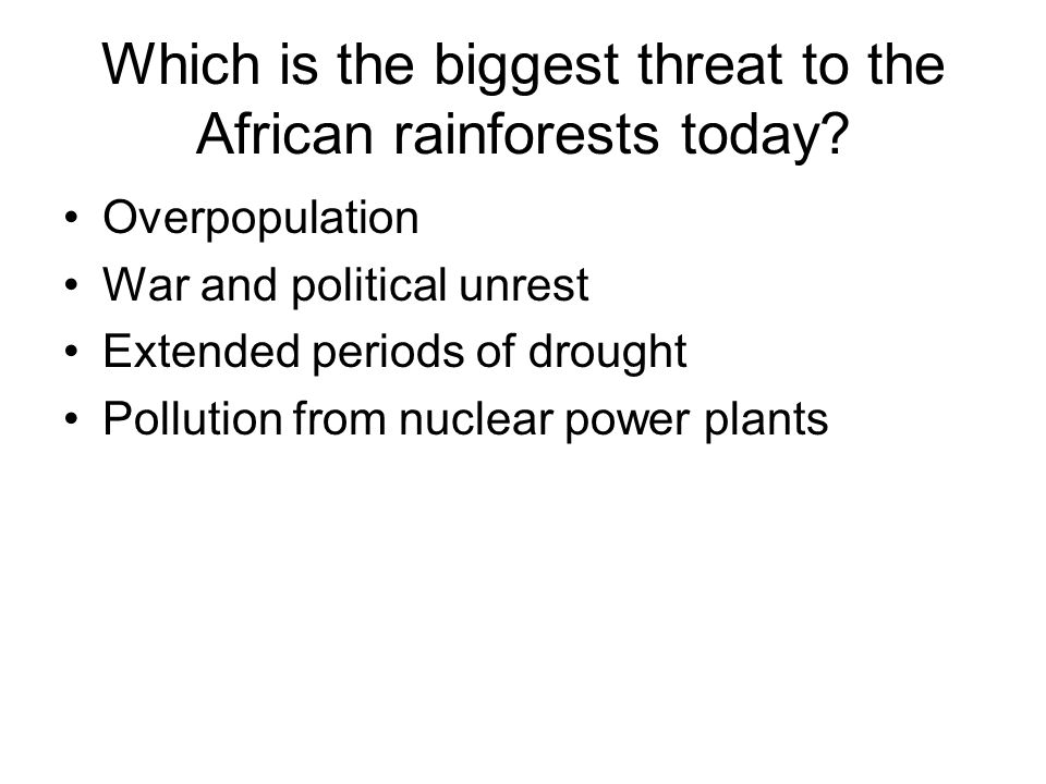 Which is the biggest threat to the African rainforests today