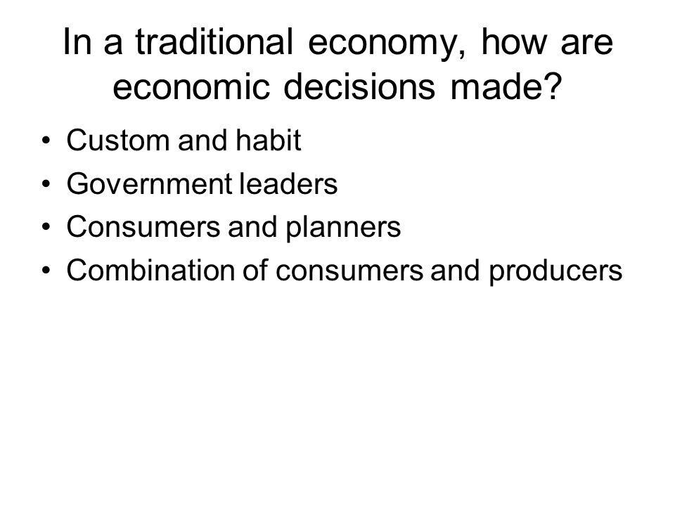 In a traditional economy, how are economic decisions made