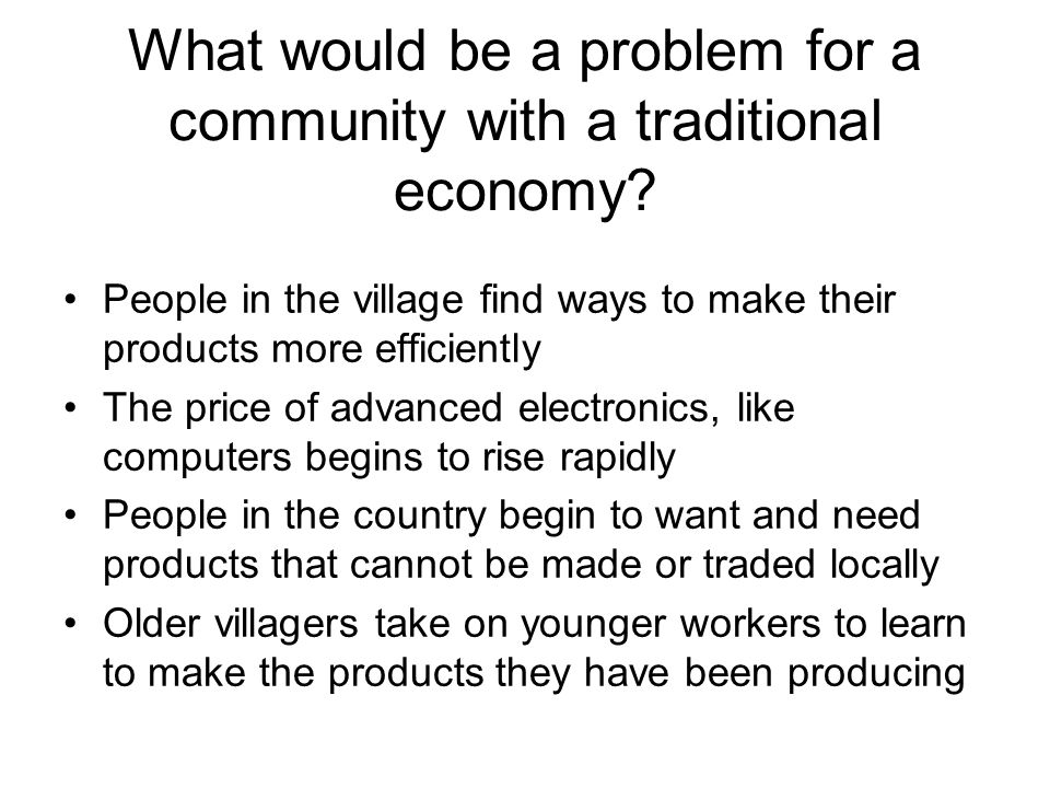 What would be a problem for a community with a traditional economy