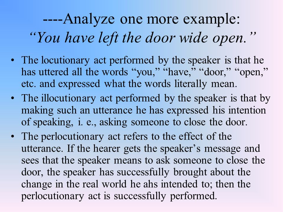 ----Analyze one more example: You have left the door wide open.