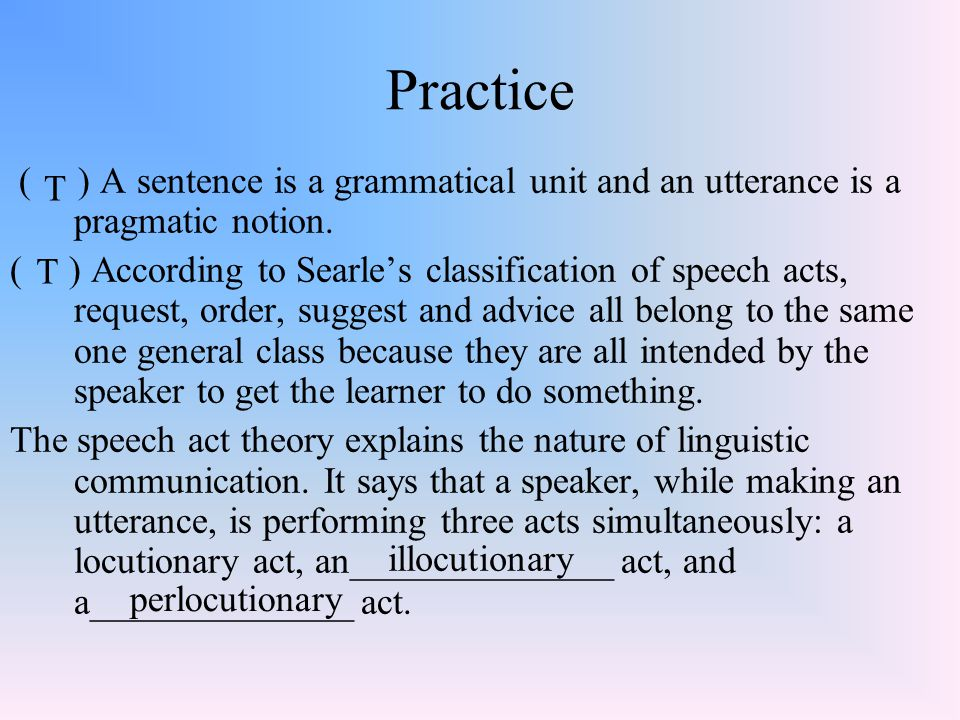 Practice ( ) A sentence is a grammatical unit and an utterance is a pragmatic notion.
