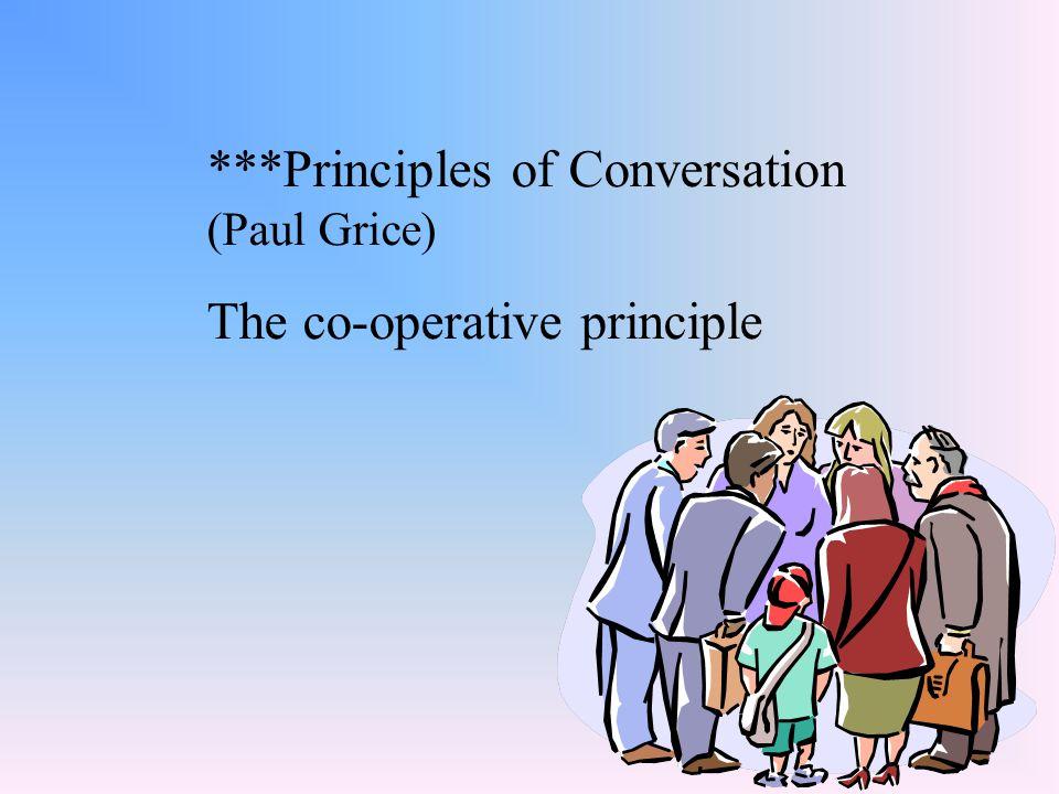 ***Principles of Conversation (Paul Grice)