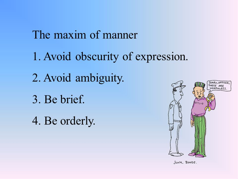 The maxim of manner 1. Avoid obscurity of expression.