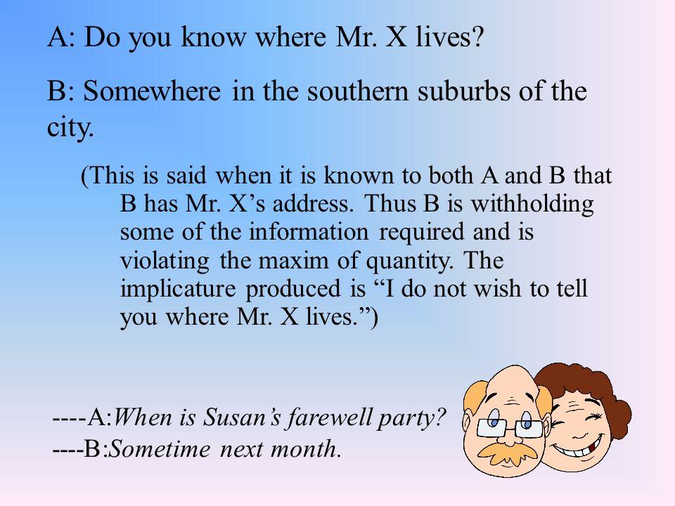 A: Do you know where Mr. X lives
