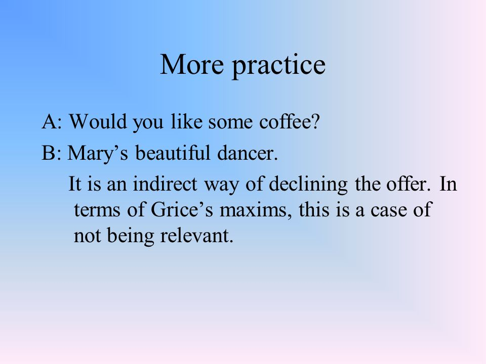 More practice A: Would you like some coffee
