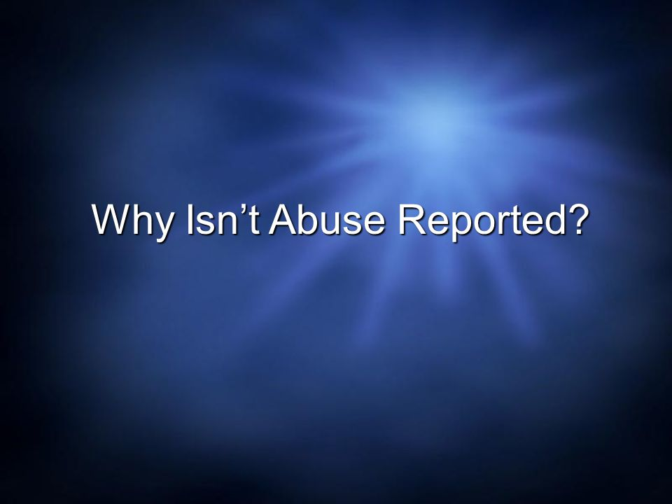 Why Isn't Abuse Reported