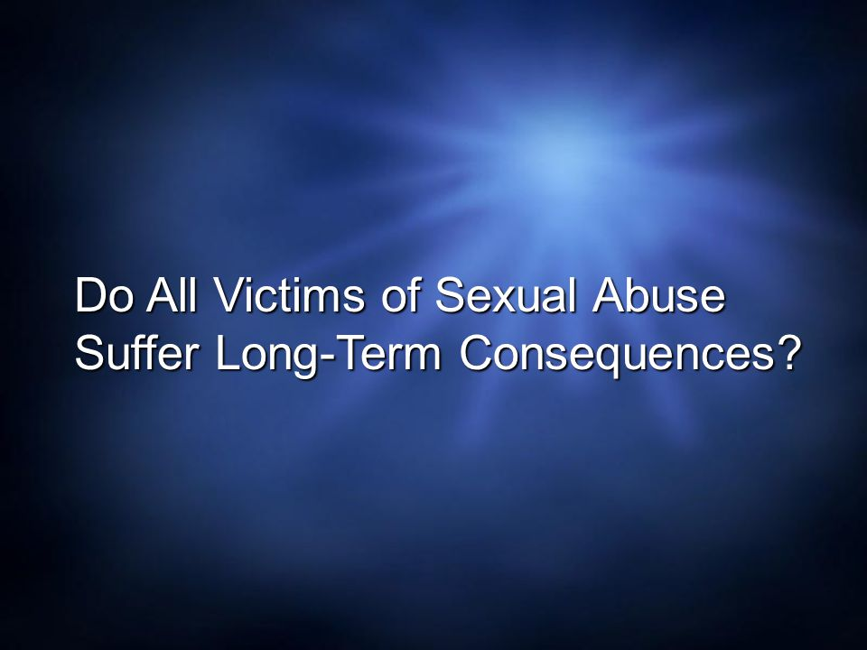 Do All Victims of Sexual Abuse