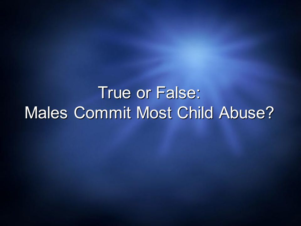 Males Commit Most Child Abuse