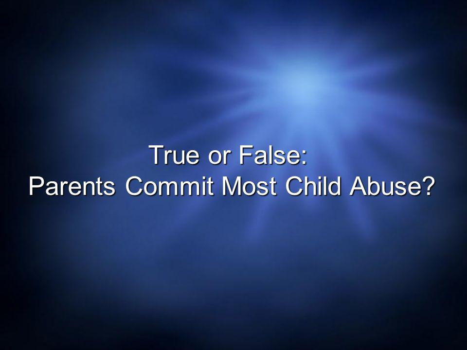 Parents Commit Most Child Abuse