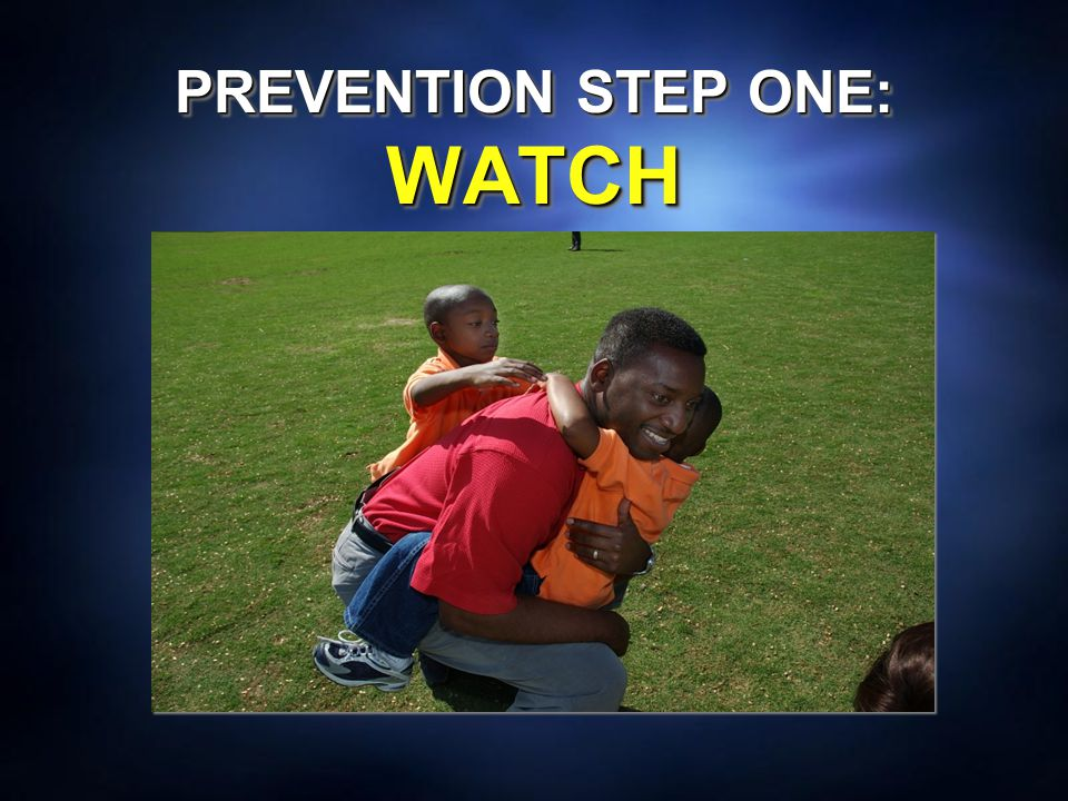 PREVENTION STEP ONE: WATCH