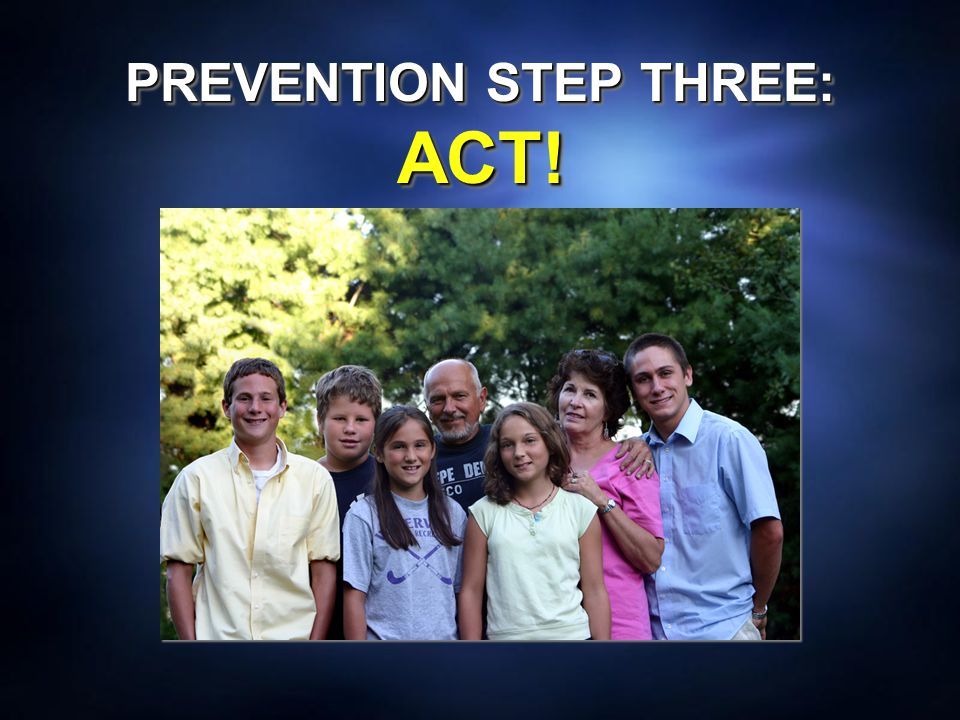 PREVENTION STEP THREE: ACT!