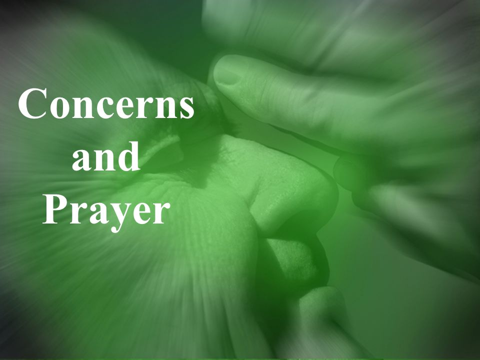 Concerns and Prayer