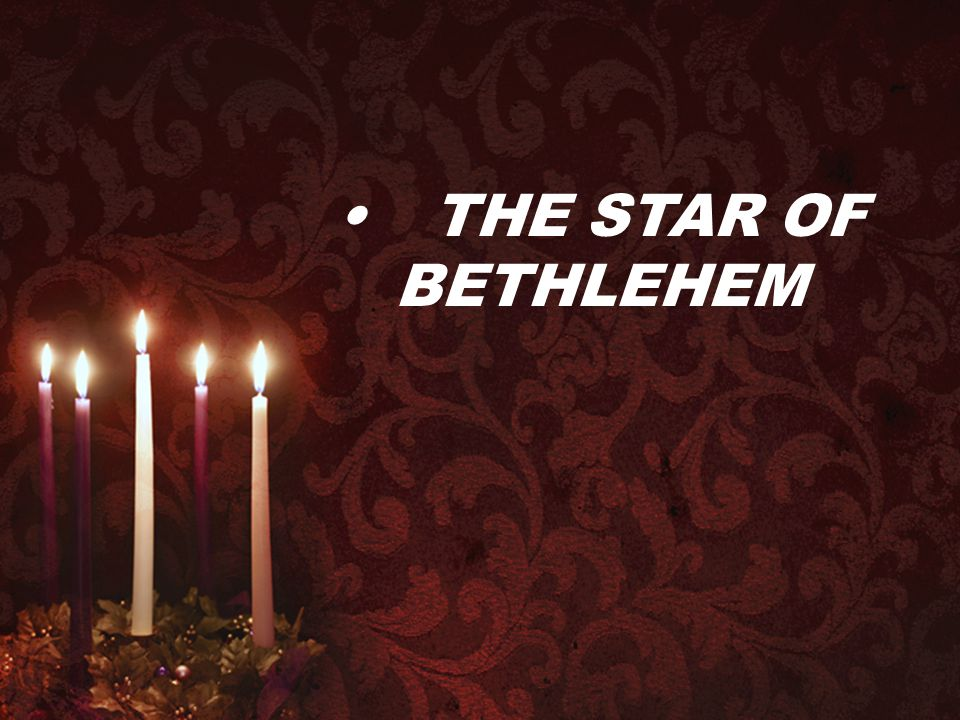 • THE STAR OF BETHLEHEM