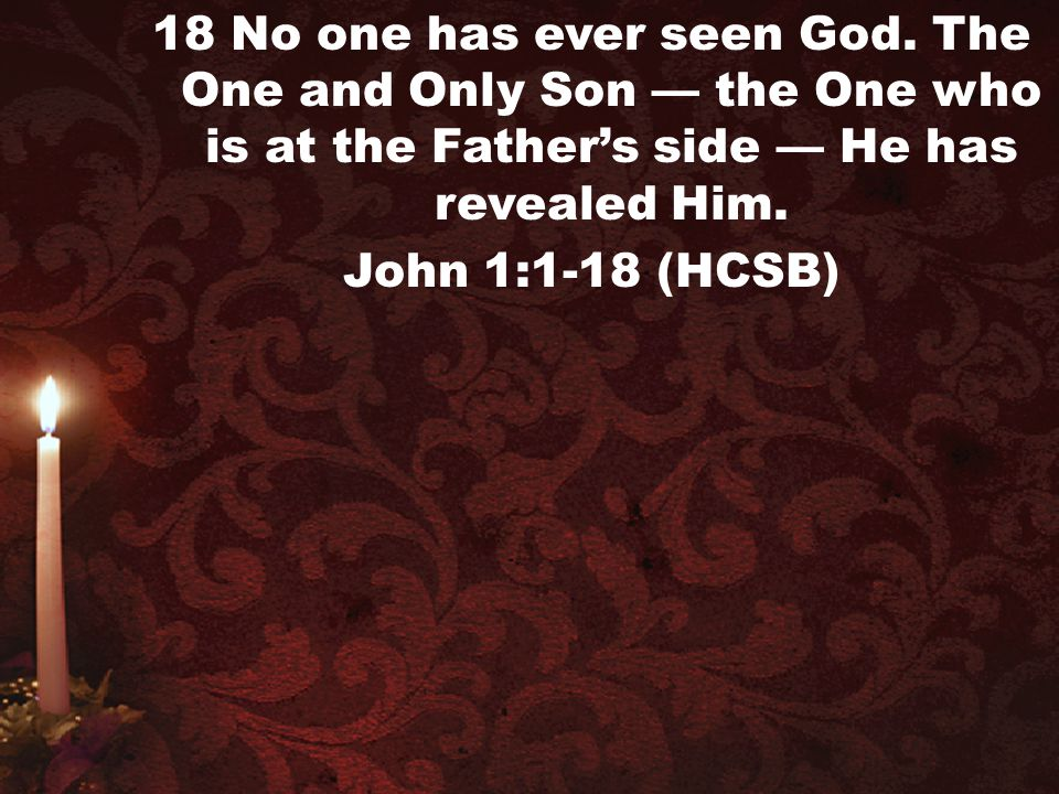 18 No one has ever seen God. The One and Only Son — the One who is at the Father's side — He has revealed Him.