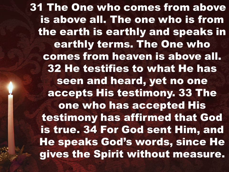 31 The One who comes from above is above all