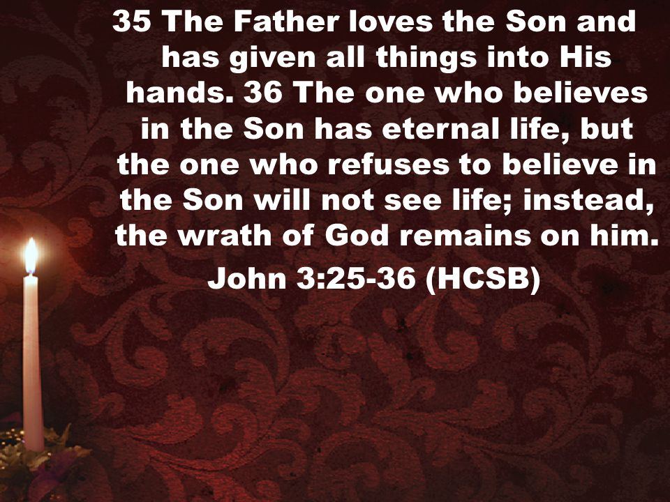 35 The Father loves the Son and has given all things into His hands