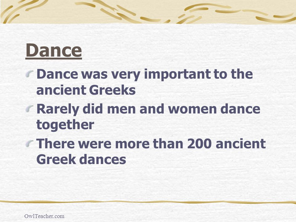 Dance Dance was very important to the ancient Greeks