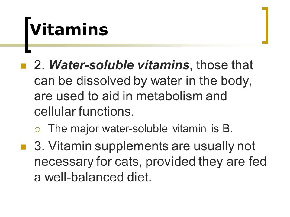 Vitamins 2. Water-soluble vitamins, those that can be dissolved by water in the body, are used to aid in metabolism and cellular functions.