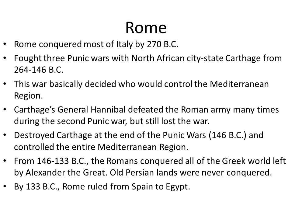 Rome Rome conquered most of Italy by 270 B.C.