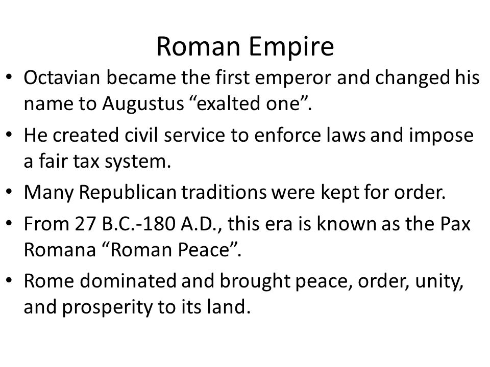 Roman Empire Octavian became the first emperor and changed his name to Augustus exalted one .