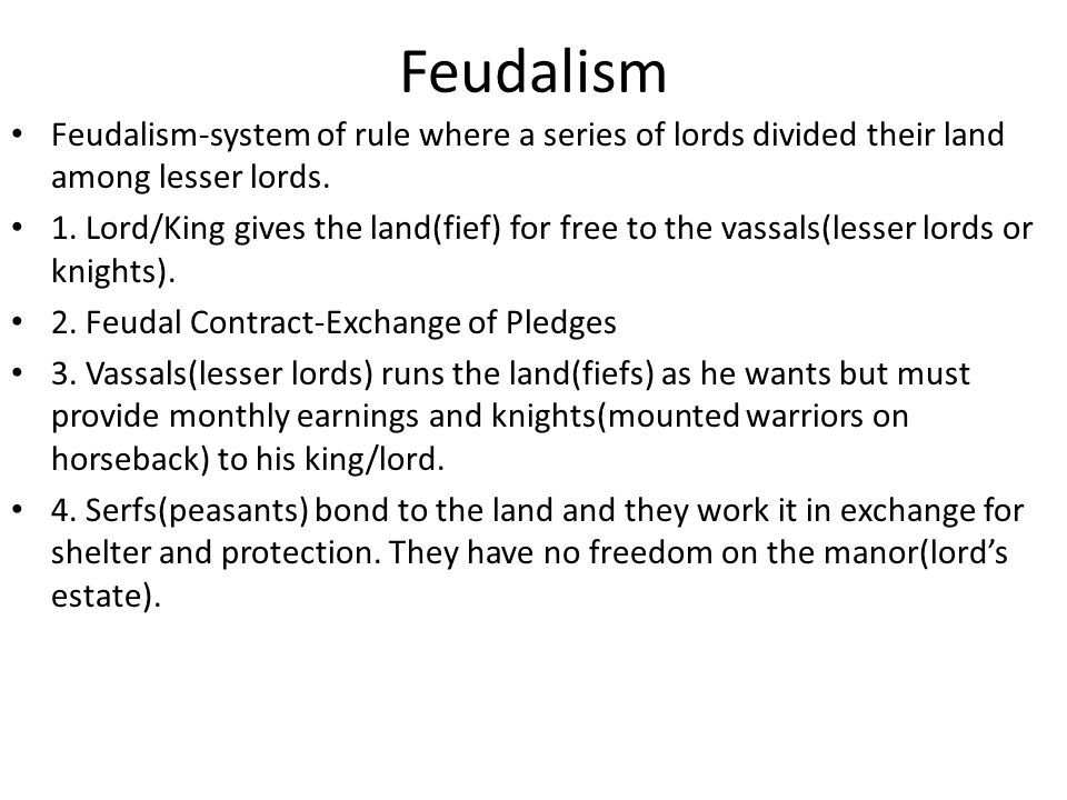 Feudalism Feudalism-system of rule where a series of lords divided their land among lesser lords.