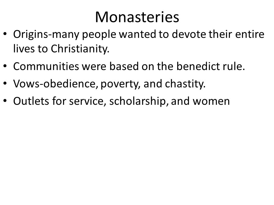 Monasteries Origins-many people wanted to devote their entire lives to Christianity. Communities were based on the benedict rule.