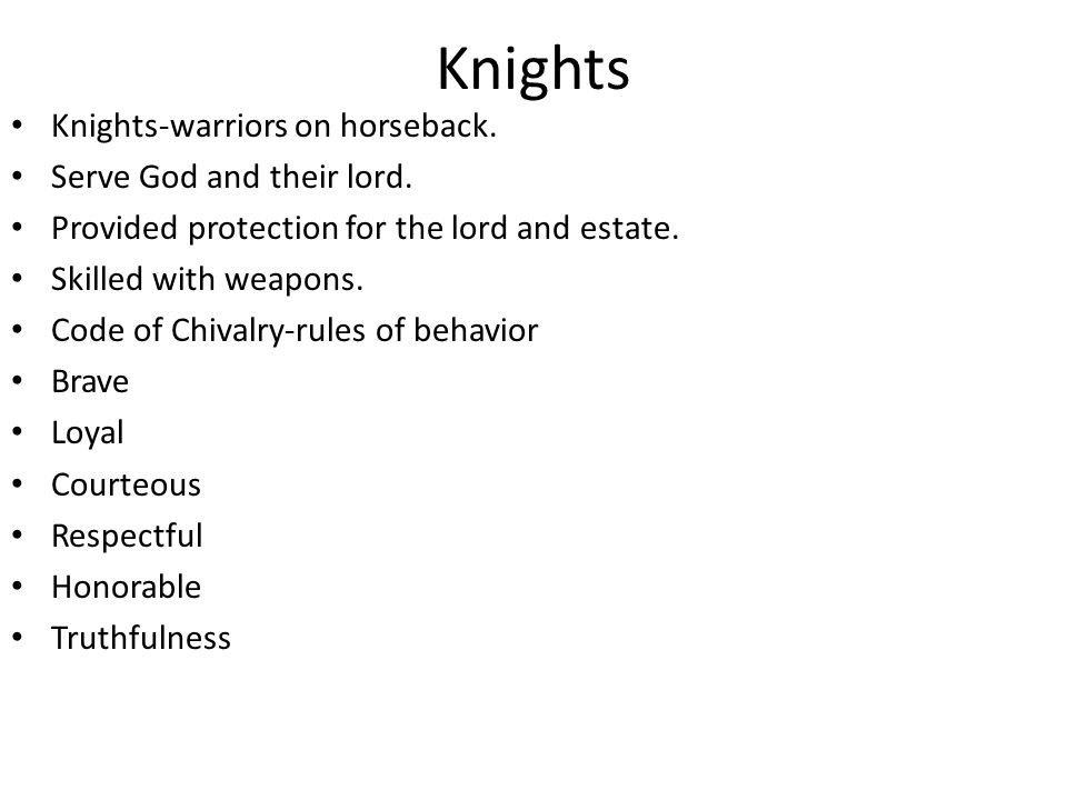 Knights Knights-warriors on horseback. Serve God and their lord.