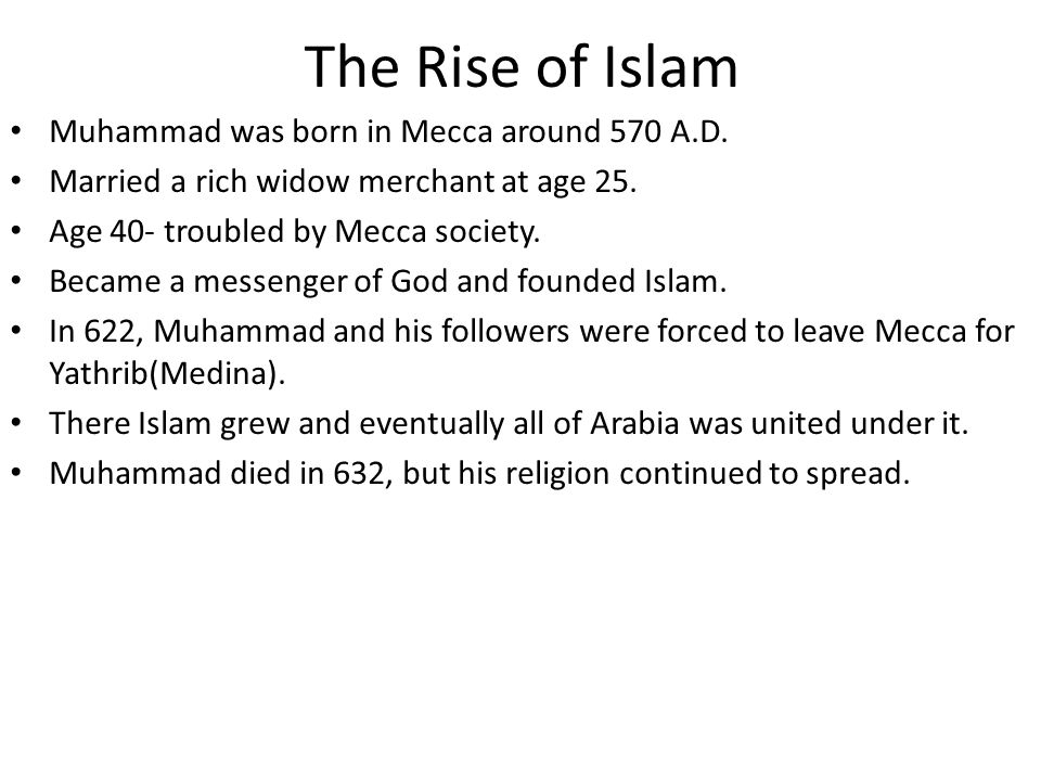 The Rise of Islam Muhammad was born in Mecca around 570 A.D.